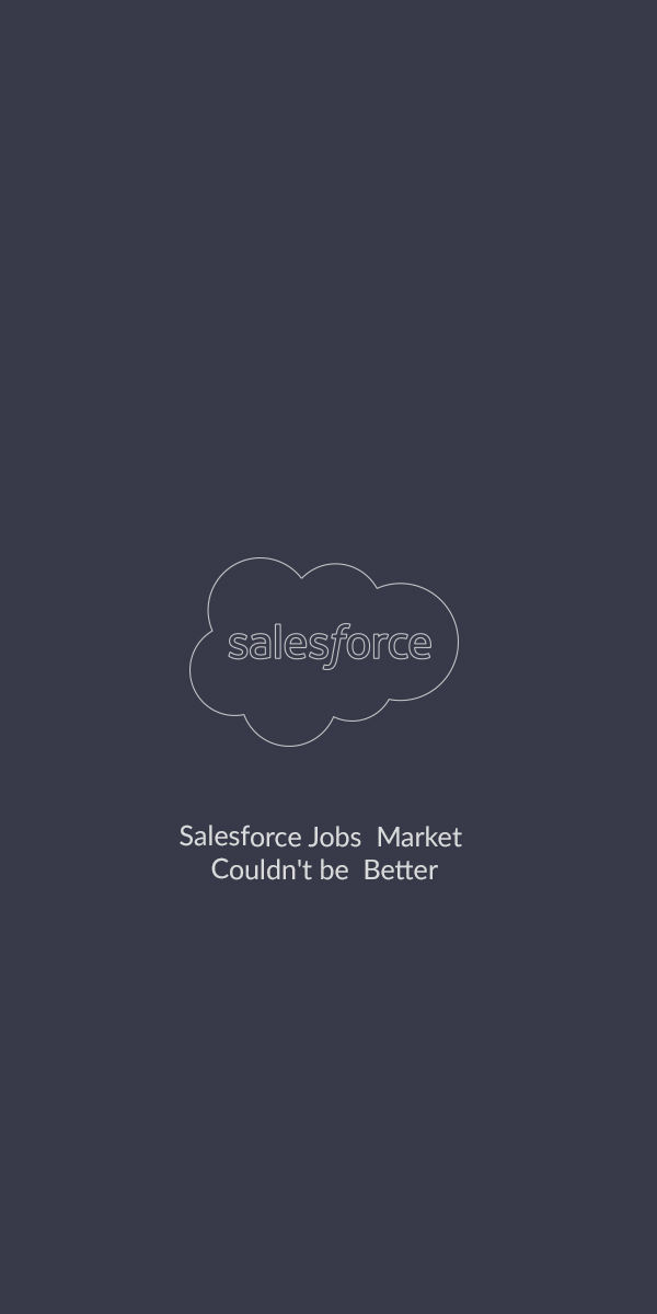 Salesforce Jobs  Market Couldn't be  Better